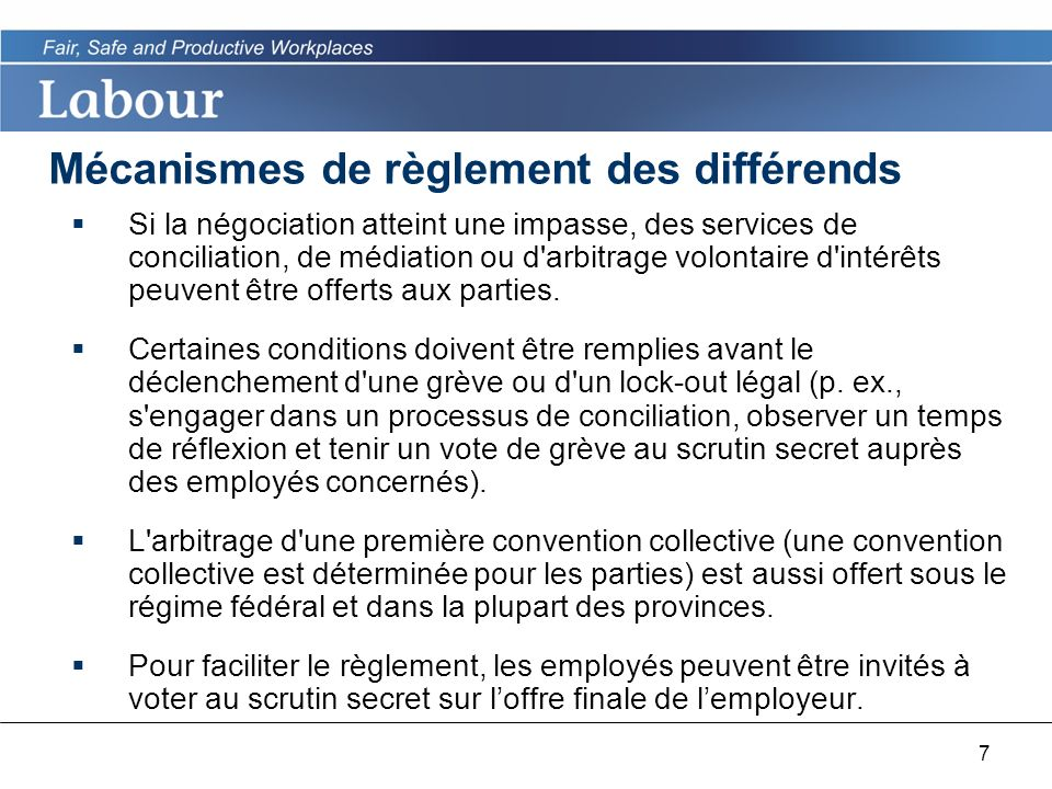 7 Mécanismes de règlement des différends Si la négociation atteint une impasse, des services de conciliation, de médiation ou d arbitrage volontaire d intérêts peuvent être offerts aux parties.