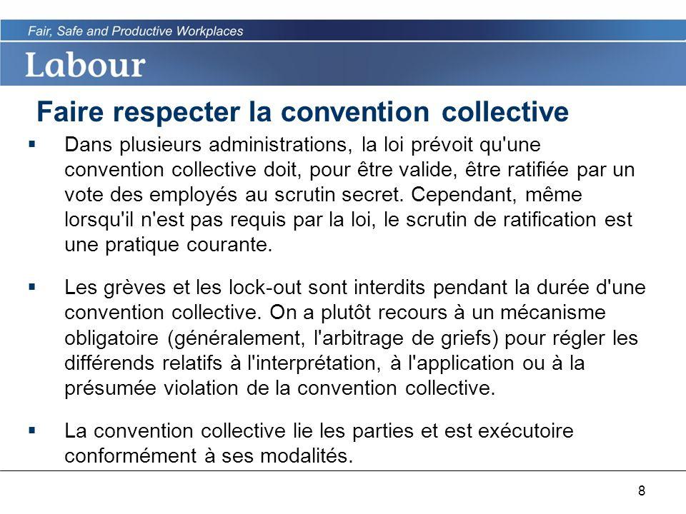 8 Faire respecter la convention collective Dans plusieurs administrations, la loi prévoit qu une convention collective doit, pour être valide, être ratifiée par un vote des employés au scrutin secret.