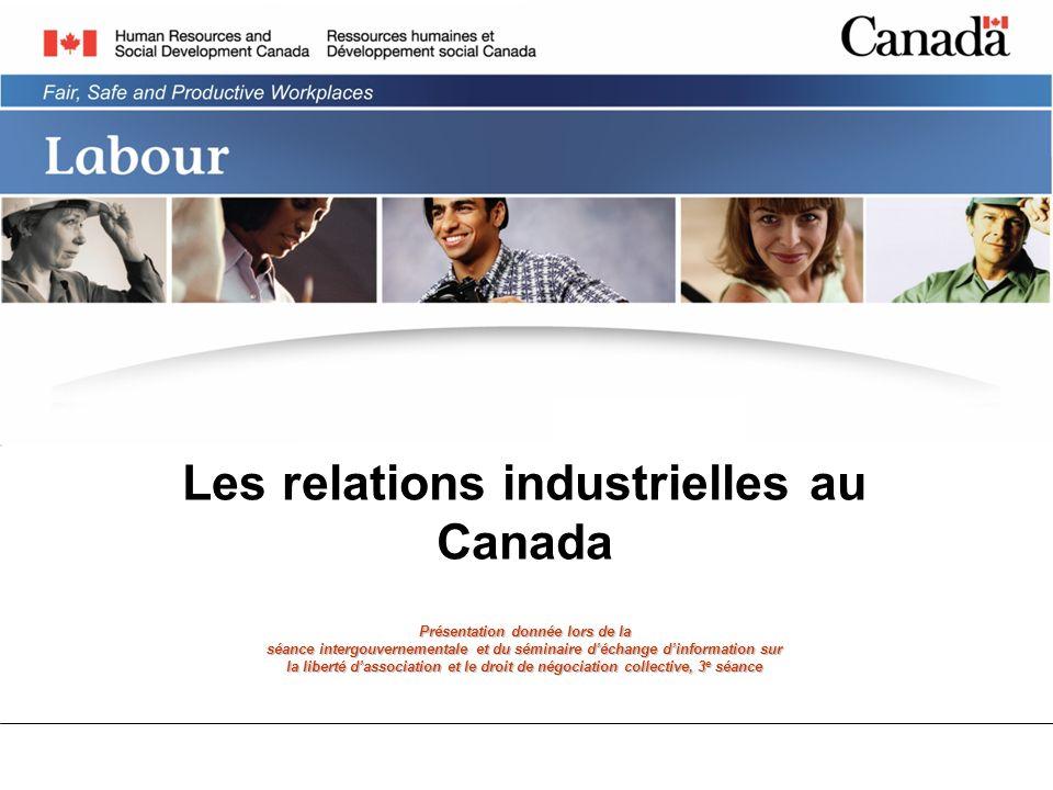 Les relations industrielles au Canada Présentation donnée lors de la séance intergouvernementale et du séminaire déchange dinformation sur la liberté dassociation et le droit de négociation collective, 3 e séance