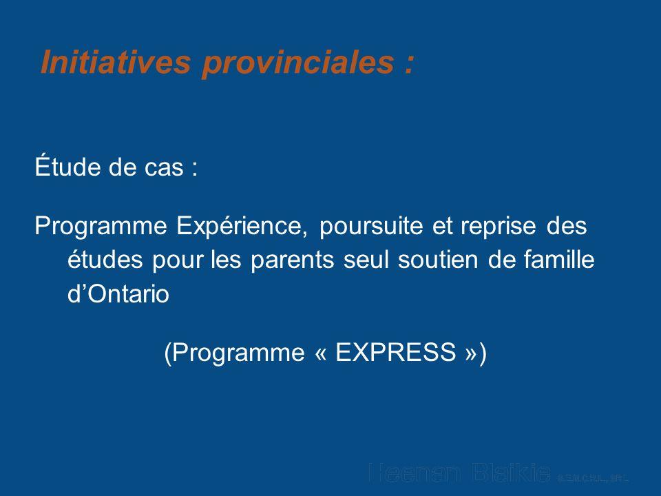 Initiatives provinciales : Étude de cas : Programme Expérience, poursuite et reprise des études pour les parents seul soutien de famille dOntario (Programme « EXPRESS »)