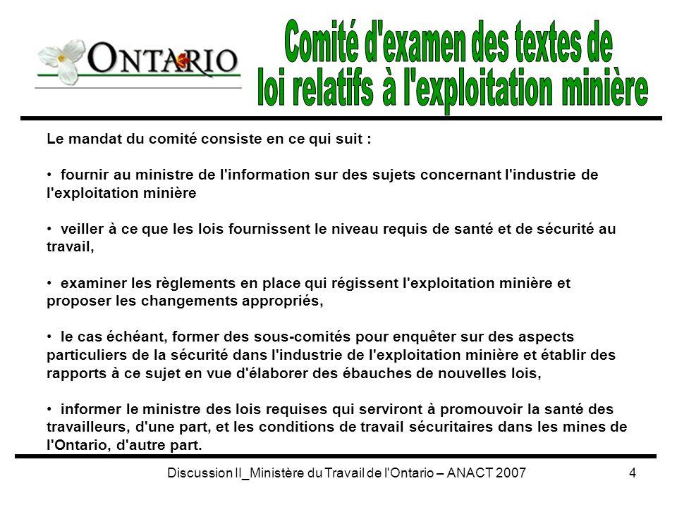 Discussion II_Ministère du Travail de l Ontario – ANACT 20075 Treuils Électricité Diesel Treuils dans les mines profondes Autres, selon les besoins Sous-comités Membres désignés par la direction ou par les travailleurs Sous-comités présidés par des représentants du ministère du Travail Freinage