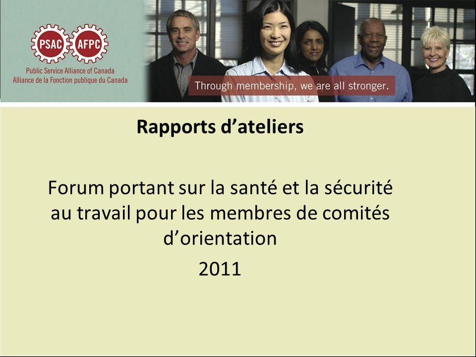 Rapports dateliers Forum portant sur la santé et la sécurité au travail pour les membres de comités dorientation 2011