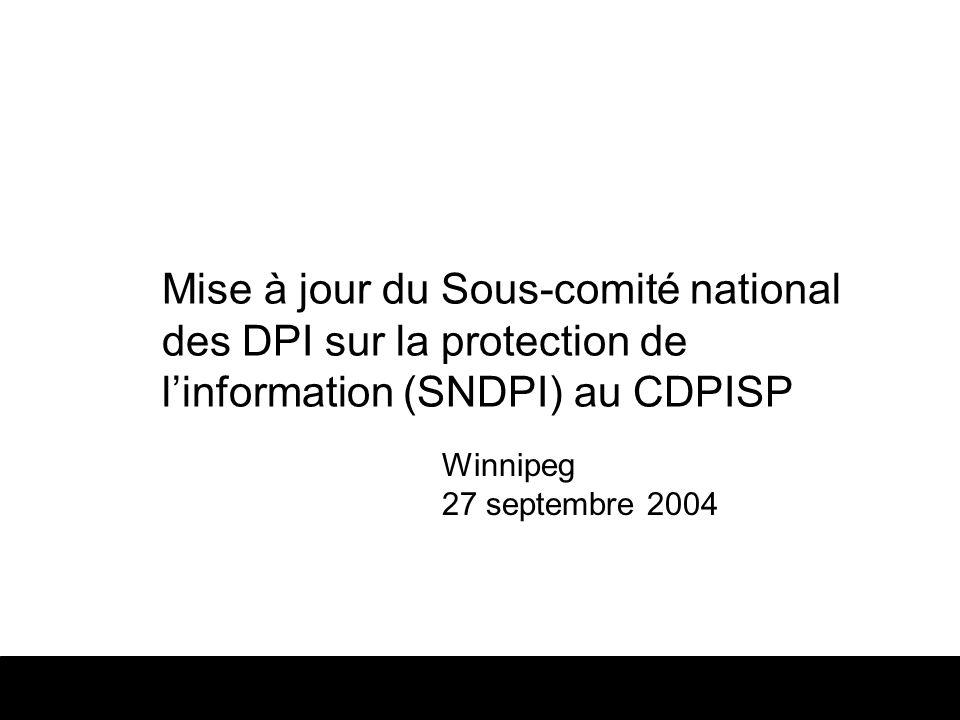 Septembre 2004Rapport du SNDPI de la PI1 Mise à jour du Sous-comité national des DPI sur la protection de linformation (SNDPI) au CDPISP Winnipeg 27 septembre 2004