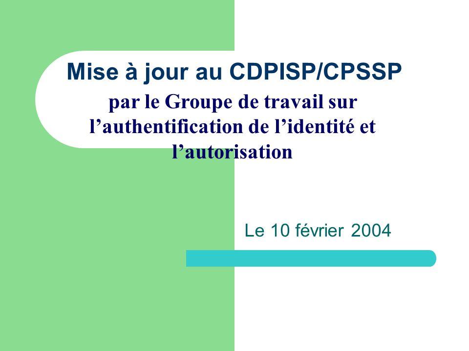 Mise à jour au CDPISP/CPSSP Le 10 février 2004 par le Groupe de travail sur lauthentification de lidentité et lautorisation