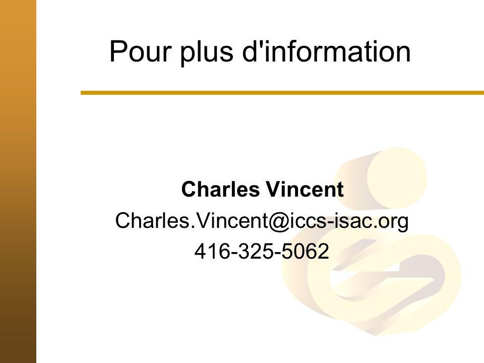 Pour plus d information Charles Vincent Charles.Vincent@iccs-isac.org 416-325-5062