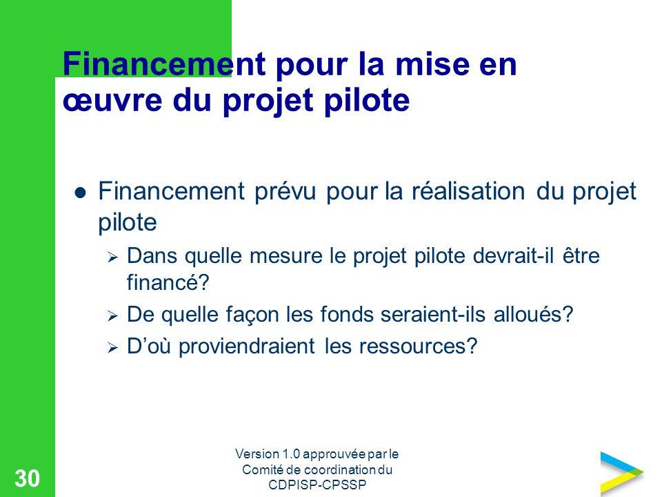 Version 1.0 approuvée par le Comité de coordination du CDPISP-CPSSP 30 Financement pour la mise en œuvre du projet pilote Financement prévu pour la réalisation du projet pilote Dans quelle mesure le projet pilote devrait-il être financé.