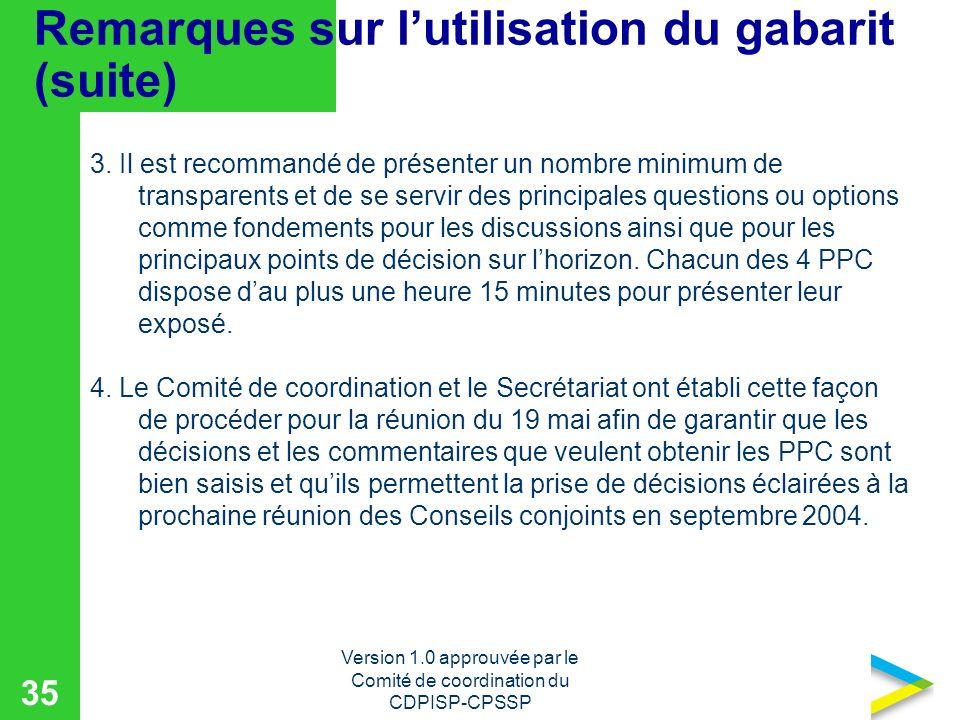 Version 1.0 approuvée par le Comité de coordination du CDPISP-CPSSP 35 Remarques sur lutilisation du gabarit (suite) 3.