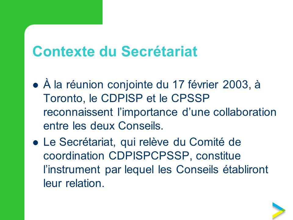 Contexte du Secrétariat À la réunion conjointe du 17 février 2003, à Toronto, le CDPISP et le CPSSP reconnaissent limportance dune collaboration entre les deux Conseils.