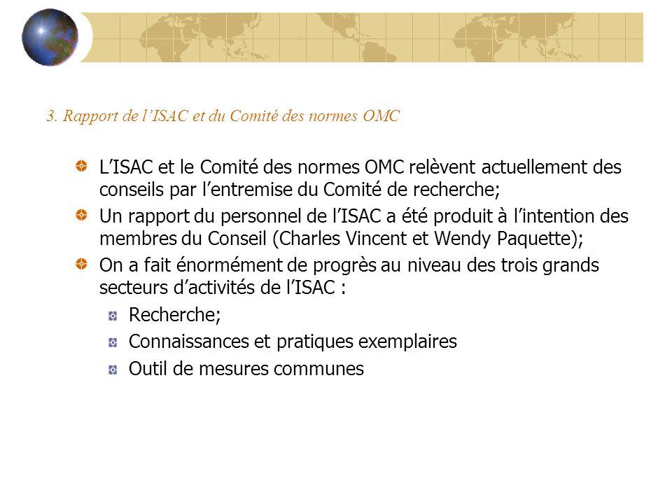3. Rapport de lISAC et du Comité des normes OMC LISAC et le Comité des normes OMC relèvent actuellement des conseils par lentremise du Comité de reche