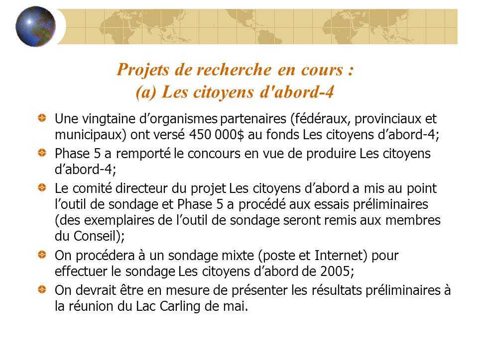 Projets de recherche en cours : (a) Les citoyens d'abord-4 Une vingtaine dorganismes partenaires (fédéraux, provinciaux et municipaux) ont versé 450 0