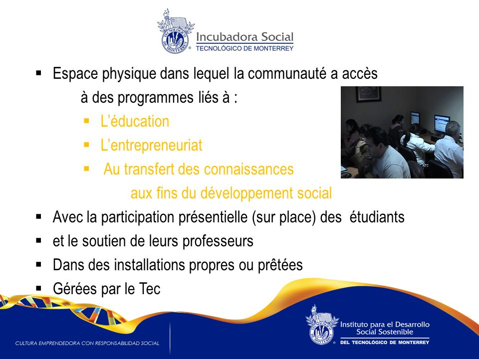 Espace physique dans lequel la communauté a accès à des programmes liés à : Léducation Lentrepreneuriat Au transfert des connaissances aux fins du dév
