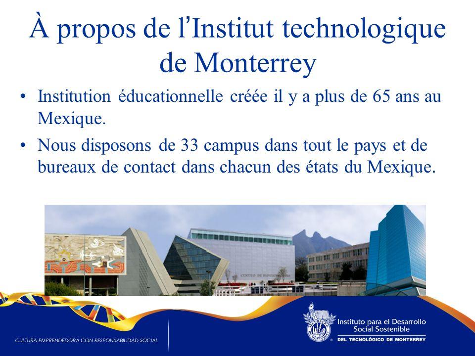À propos de l Institut technologique de Monterrey Institution éducationnelle créée il y a plus de 65 ans au Mexique. Nous disposons de 33 campus dans