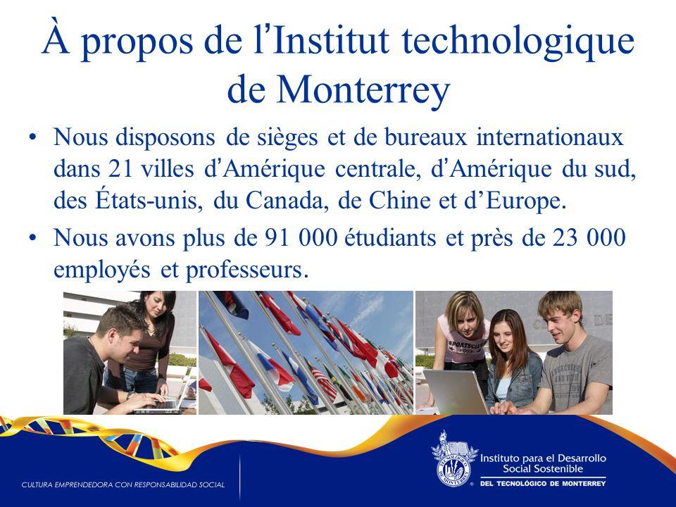 À propos de l Institut technologique de Monterrey Nous disposons de sièges et de bureaux internationaux dans 21 villes d Amérique centrale, d Amérique du sud, des États-unis, du Canada, de Chine et dEurope.