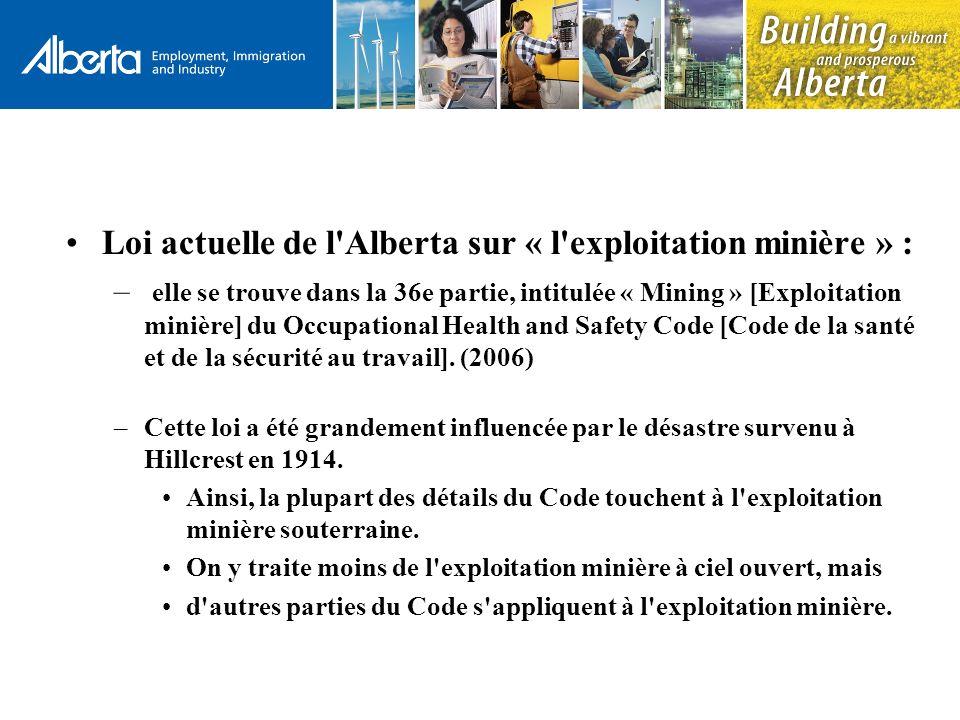 Loi actuelle de l Alberta sur « l exploitation minière » : – elle se trouve dans la 36e partie, intitulée « Mining » [Exploitation minière] du Occupational Health and Safety Code [Code de la santé et de la sécurité au travail].