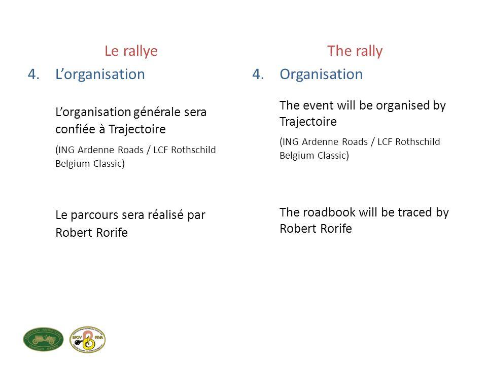 Le rallye 4.Lorganisation Lorganisation générale sera confiée à Trajectoire (ING Ardenne Roads / LCF Rothschild Belgium Classic) Le parcours sera réal