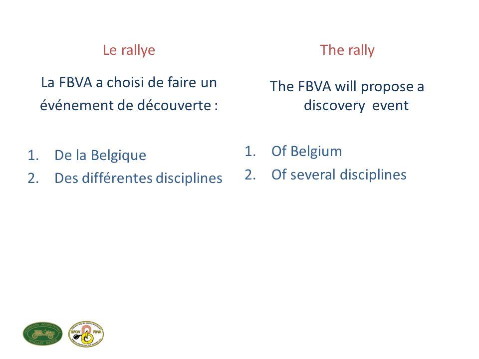 Le rallye La FBVA a choisi de faire un événement de découverte : 1.De la Belgique 2.Des différentes disciplines The rally The FBVA will propose a discovery event 1.Of Belgium 2.Of several disciplines
