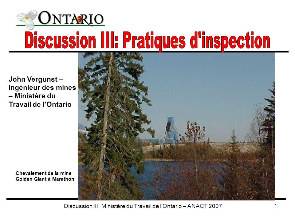 Discussion III_Ministère du Travail de l Ontario – ANACT 20071 John Vergunst – Ingénieur des mines – Ministère du Travail de l Ontario Chevalement de la mine Golden Giant à Marathon