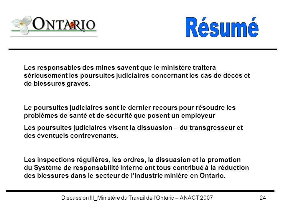 Discussion III_Ministère du Travail de l Ontario – ANACT 200724 Les responsables des mines savent que le ministère traitera sérieusement les poursuites judiciaires concernant les cas de décès et de blessures graves.