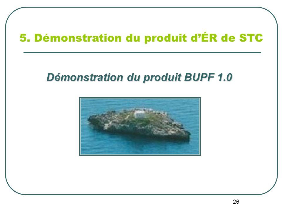 26 5. Démonstration du produit dÉR de STC Démonstration du produit BUPF 1.0