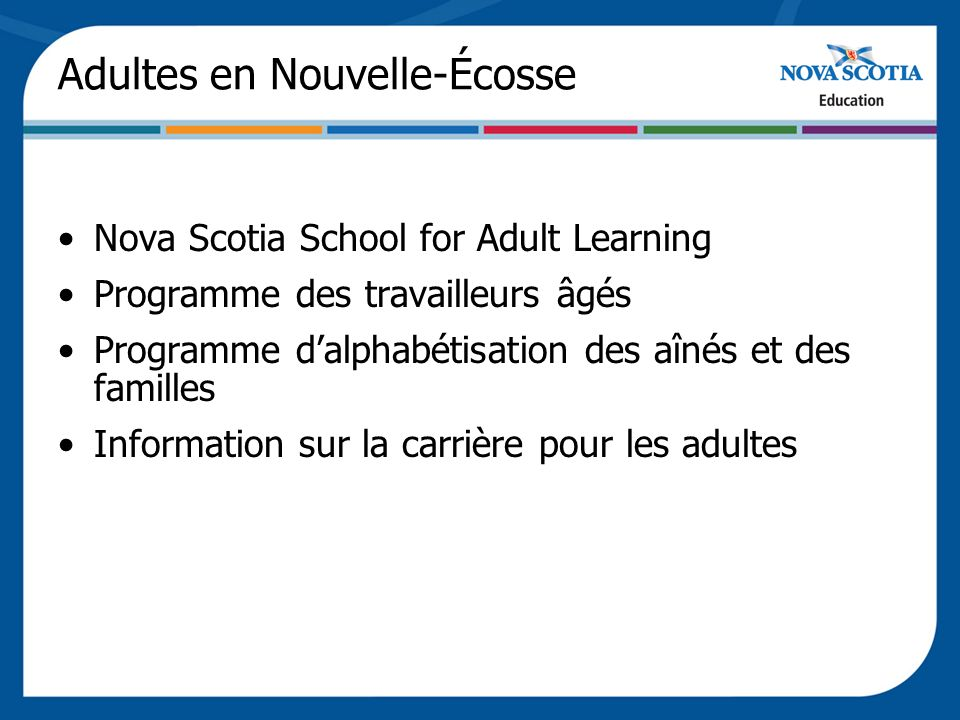 Adultes en Nouvelle-Écosse Nova Scotia School for Adult Learning Programme des travailleurs âgés Programme dalphabétisation des aînés et des familles Information sur la carrière pour les adultes