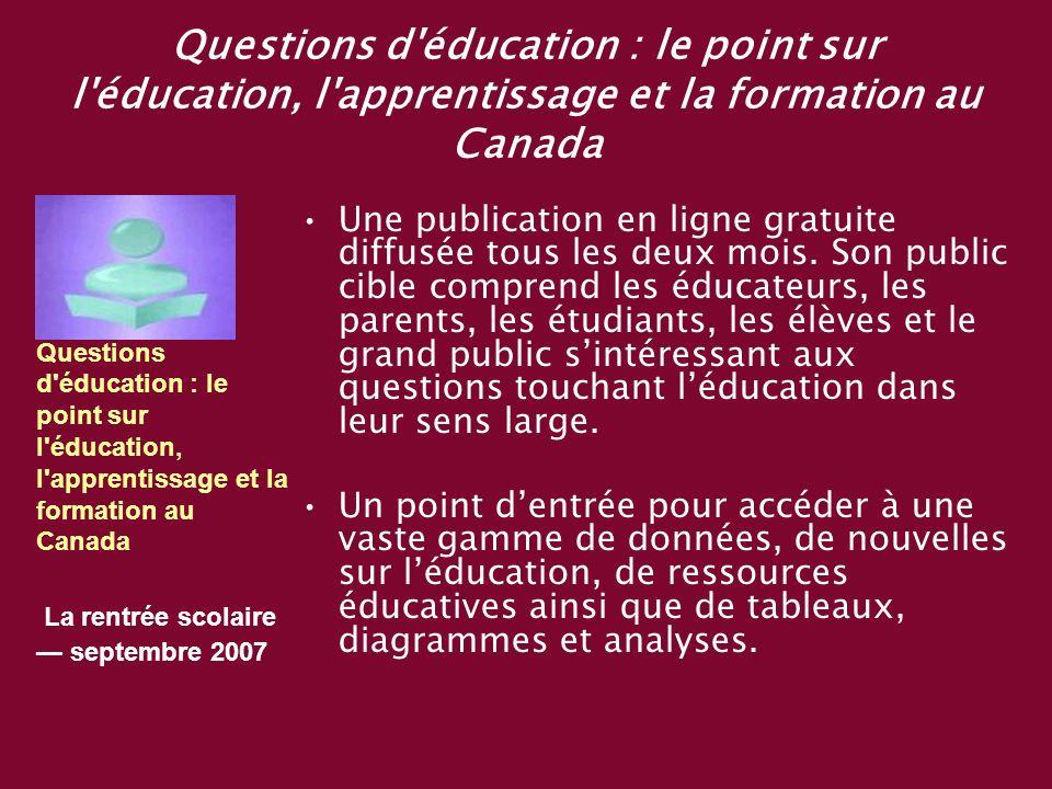 Questions d éducation : le point sur l éducation, l apprentissage et la formation au Canada Une publication en ligne gratuite diffusée tous les deux mois.