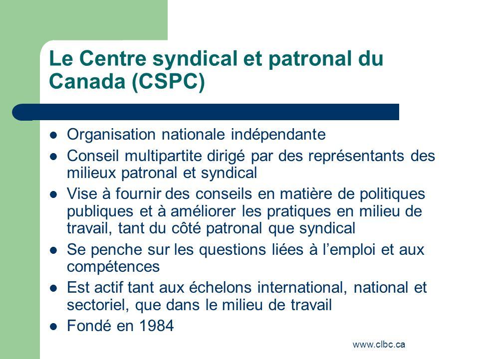 www.clbc.ca Le Centre syndical et patronal du Canada (CSPC) Organisation nationale indépendante Conseil multipartite dirigé par des représentants des