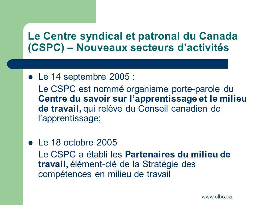 www.clbc.ca Le Centre syndical et patronal du Canada (CSPC) – Nouveaux secteurs dactivités Le 14 septembre 2005 : Le CSPC est nommé organisme porte-pa
