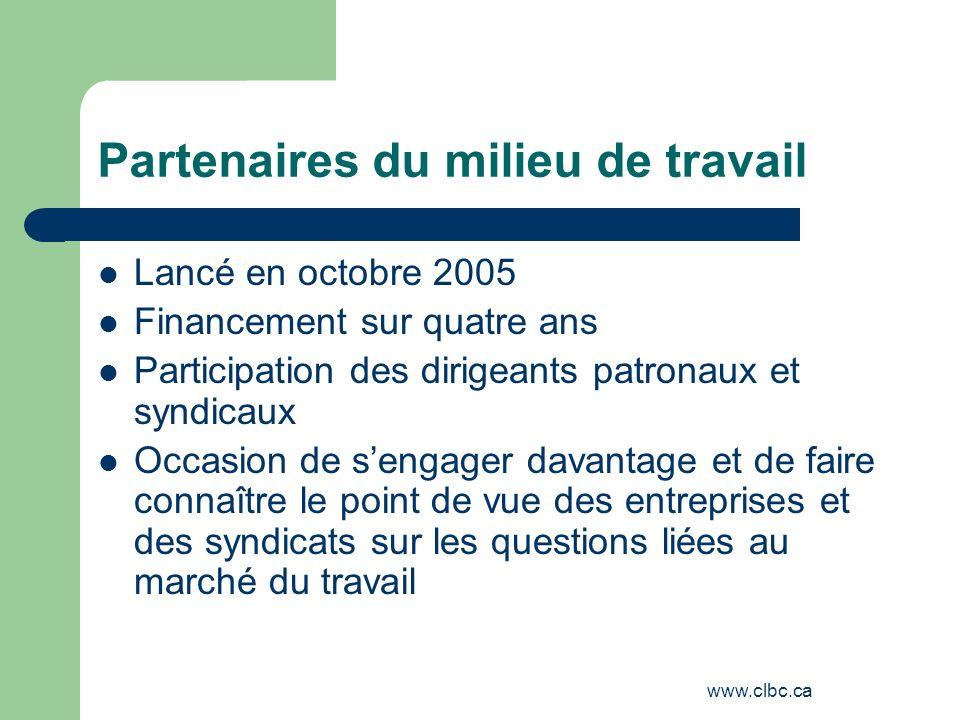 www.clbc.ca Partenaires du milieu de travail Lancé en octobre 2005 Financement sur quatre ans Participation des dirigeants patronaux et syndicaux Occa