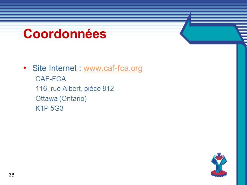 38 Coordonnées Site Internet : www.caf-fca.orgwww.caf-fca.org CAF-FCA 116, rue Albert, pièce 812 Ottawa (Ontario) K1P 5G3