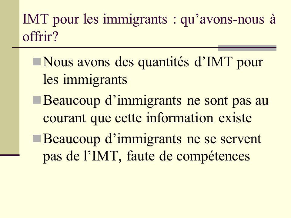 IMT pour les immigrants : quavons-nous à offrir? Nous avons des quantités dIMT pour les immigrants Beaucoup dimmigrants ne sont pas au courant que cet