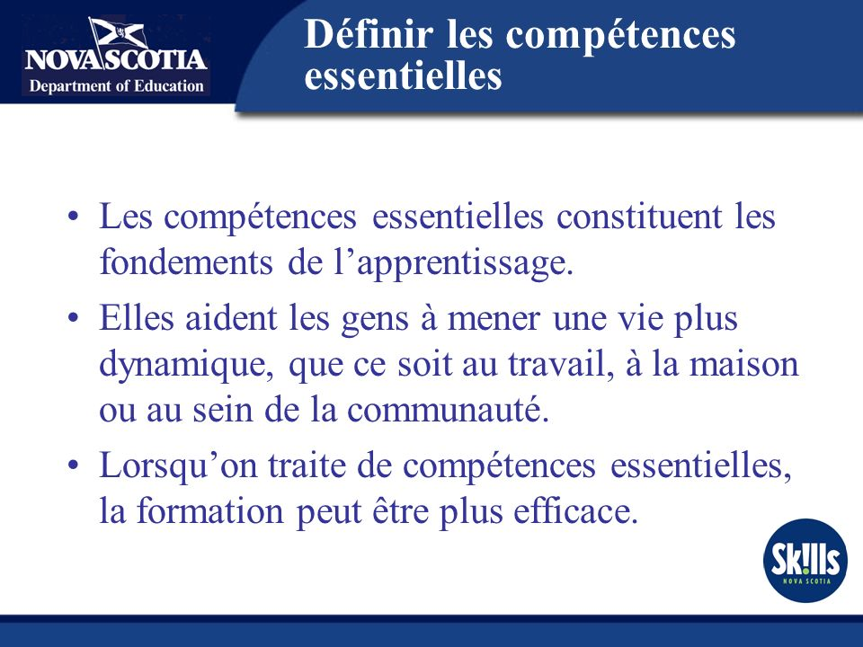 Définir les compétences essentielles Les compétences essentielles constituent les fondements de lapprentissage.