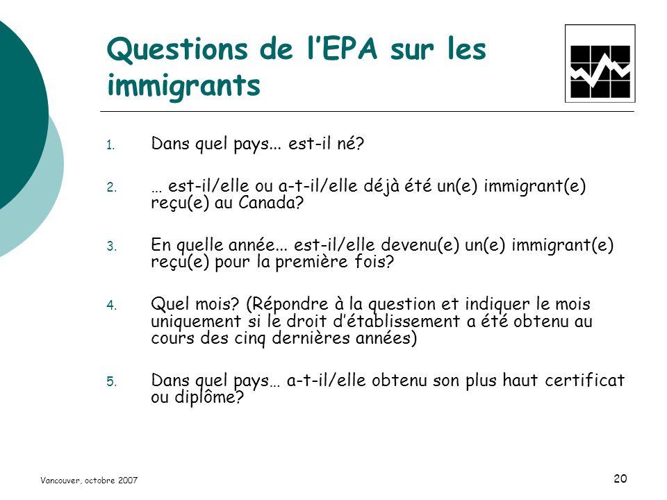 Vancouver, octobre 2007 20 Questions de lEPA sur les immigrants 1.