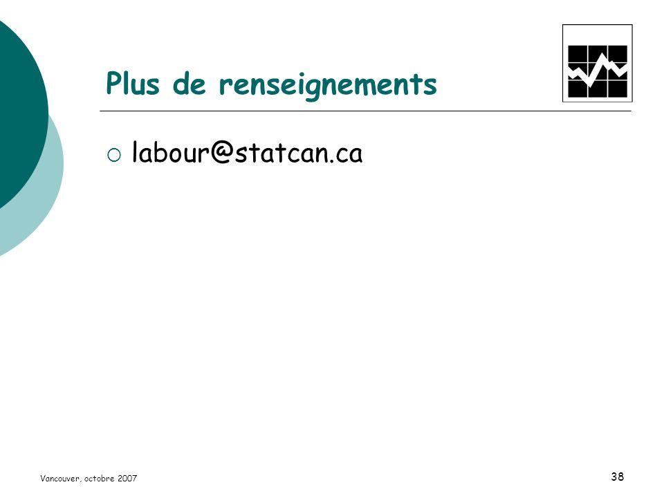 Vancouver, octobre 2007 38 Plus de renseignements labour@statcan.ca