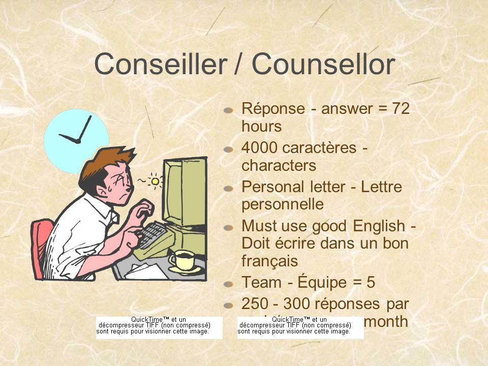 Conseiller / Counsellor Réponse - answer = 72 hours 4000 caractères - characters Personal letter - Lettre personnelle Must use good English - Doit écr