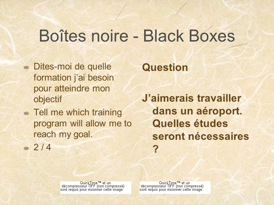 Boîtes noire - Black Boxes Dites-moi de quelle formation jai besoin pour atteindre mon objectif Tell me which training program will allow me to reach my goal.