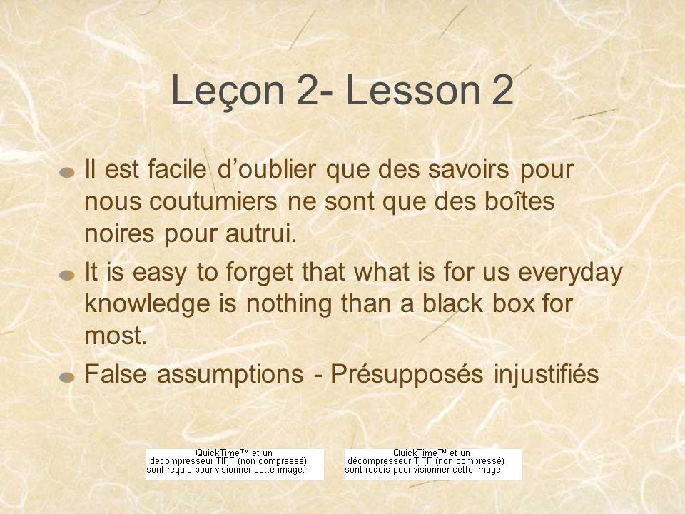 Leçon 2- Lesson 2 Il est facile doublier que des savoirs pour nous coutumiers ne sont que des boîtes noires pour autrui.