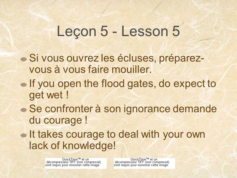 Leçon 5 - Lesson 5 Si vous ouvrez les écluses, préparez- vous à vous faire mouiller.