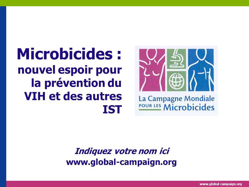 www.global-campaign.org Microbicides : nouvel espoir pour la prévention du VIH et des autres IST Indiquez votre nom ici www.global-campaign.org