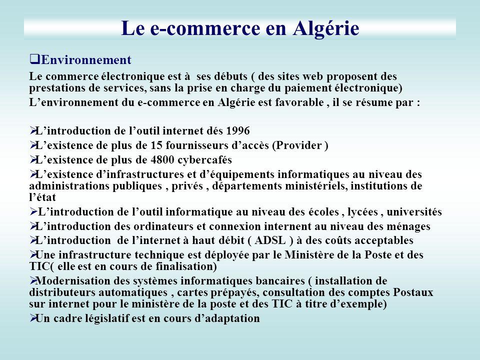 Le e-commerce en Algérie Environnement Le commerce électronique est à ses débuts ( des sites web proposent des prestations de services, sans la prise