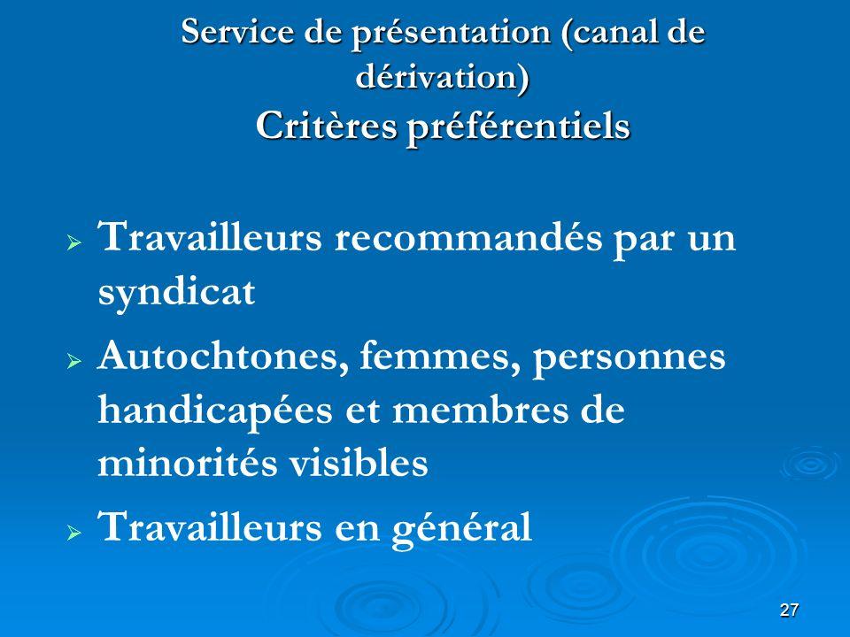 27 Service de présentation (canal de dérivation) Critères préférentiels Travailleurs recommandés par un syndicat Autochtones, femmes, personnes handic