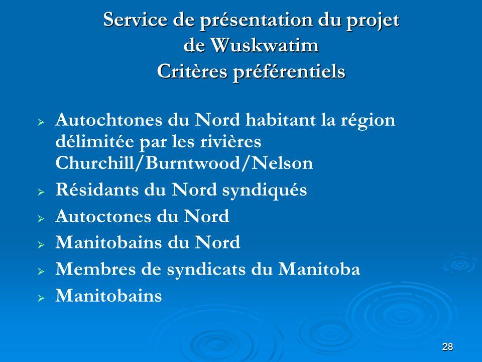 28 Service de présentation du projet de Wuskwatim Critères préférentiels Autochtones du Nord habitant la région délimitée par les rivières Churchill/Burntwood/Nelson Résidants du Nord syndiqués Autoctones du Nord Manitobains du Nord Membres de syndicats du Manitoba Manitobains