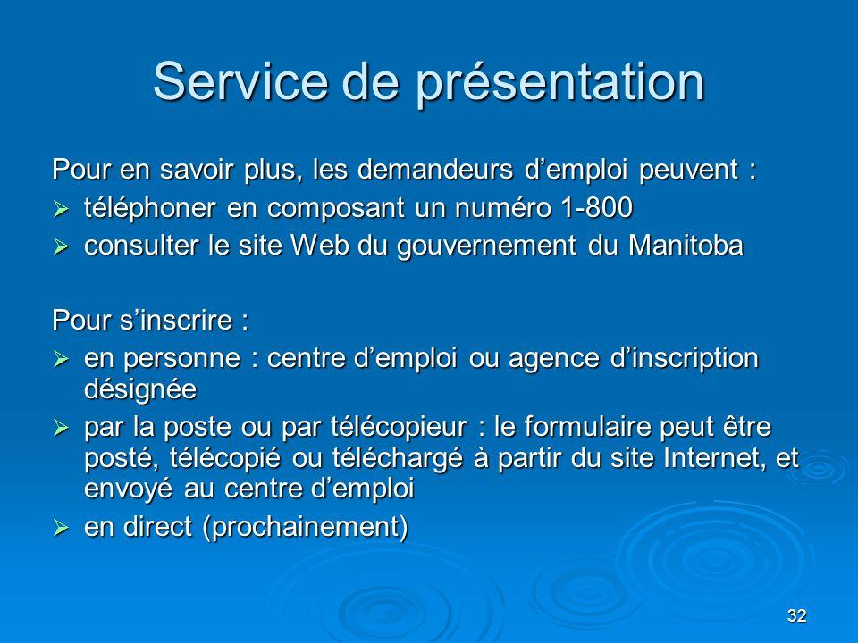 32 Service de présentation Pour en savoir plus, les demandeurs demploi peuvent : téléphoner en composant un numéro 1-800 téléphoner en composant un nu