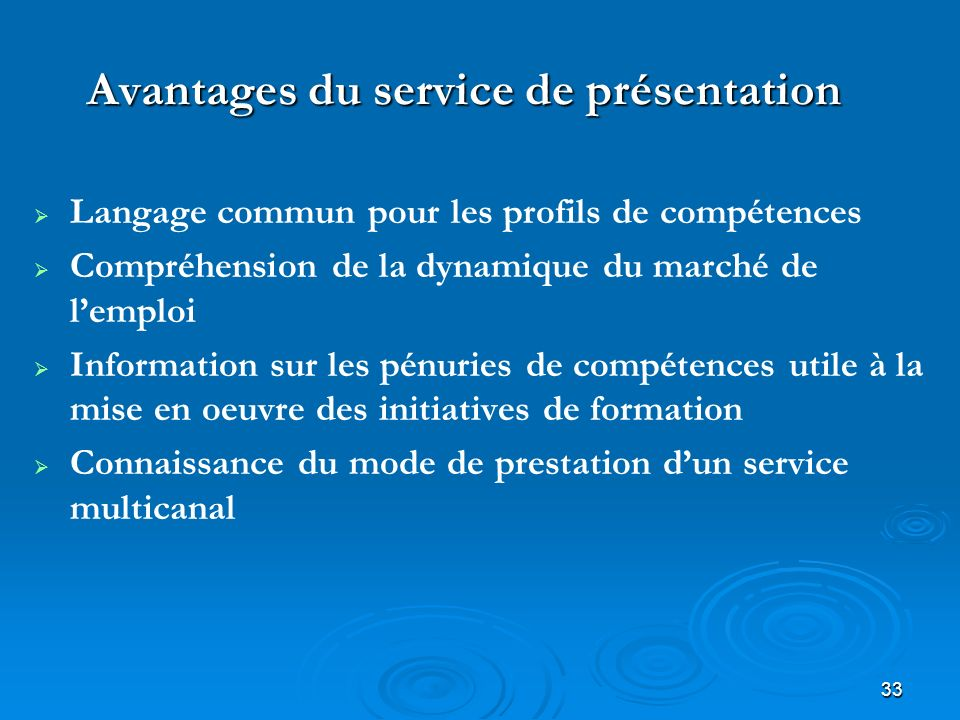 33 Avantages du service de présentation Langage commun pour les profils de compétences Compréhension de la dynamique du marché de lemploi Information