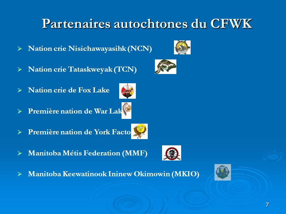 7 Partenaires autochtones du CFWK Nation crie Nisichawayasihk (NCN) Nation crie Tataskweyak (TCN) Nation crie de Fox Lake Première nation de War Lake Première nation de York Factory Manitoba Métis Federation (MMF) Manitoba Keewatinook Ininew Okimowin (MKIO)