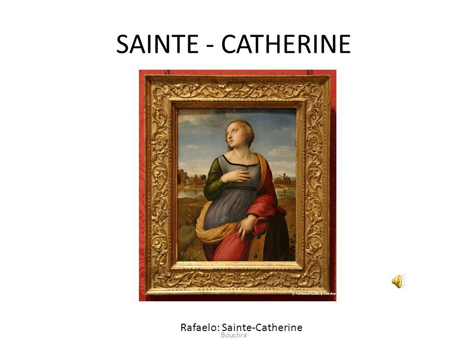 SAINTE - CATHERINE Rafaelo: Sainte-Catherine Bouchra