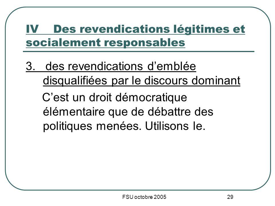 FSU octobre 2005 29 IVDes revendications légitimes et socialement responsables 3. des revendications demblée disqualifiées par le discours dominant Ce
