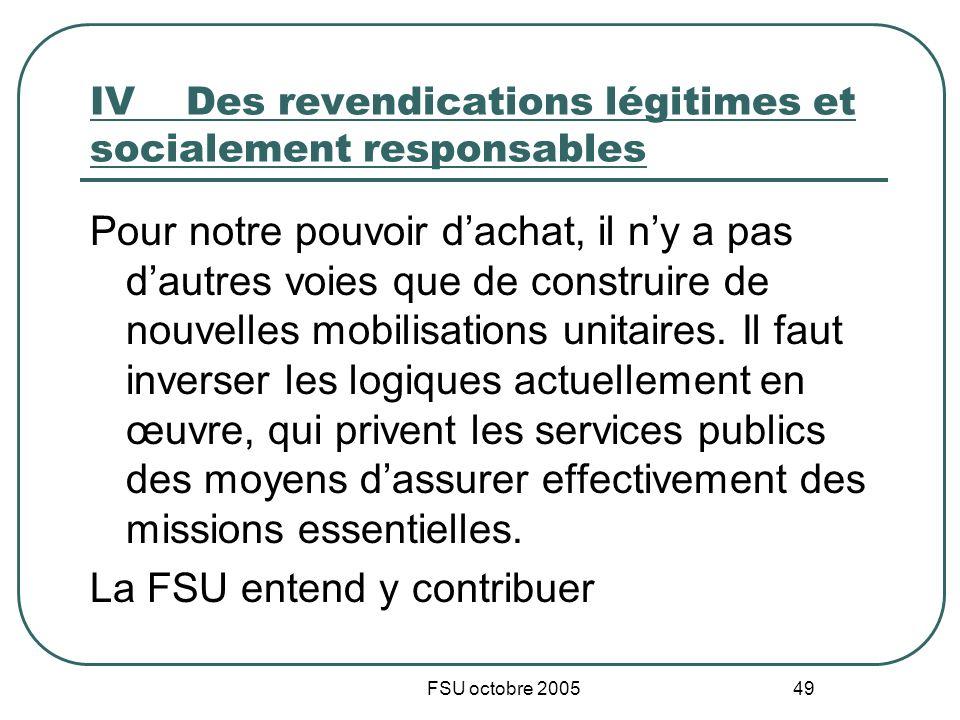 FSU octobre 2005 49 IVDes revendications légitimes et socialement responsables Pour notre pouvoir dachat, il ny a pas dautres voies que de construire de nouvelles mobilisations unitaires.