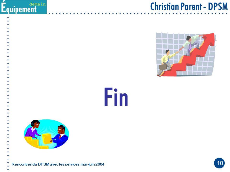 10 Christian Parent - DPSM Rencontres du DPSM avec les servicesmai-juin 2004 Fin