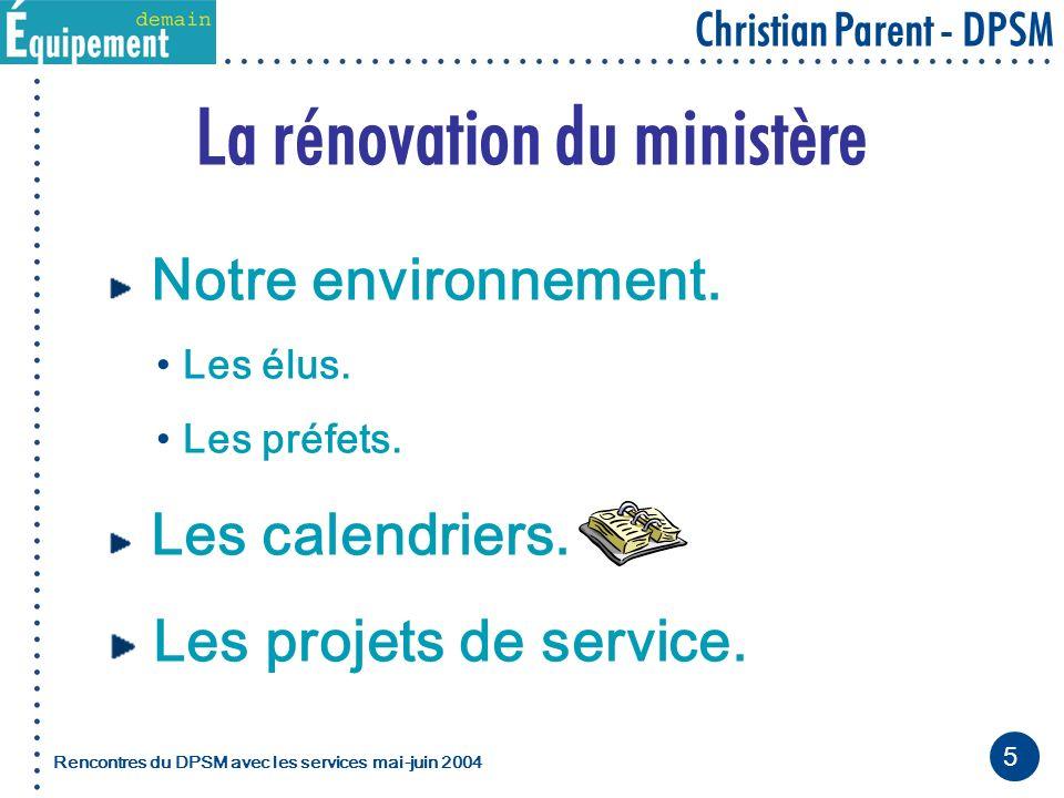 5 Christian Parent - DPSM Rencontres du DPSM avec les servicesmai-juin 2004 La rénovation du ministère Notre environnement.