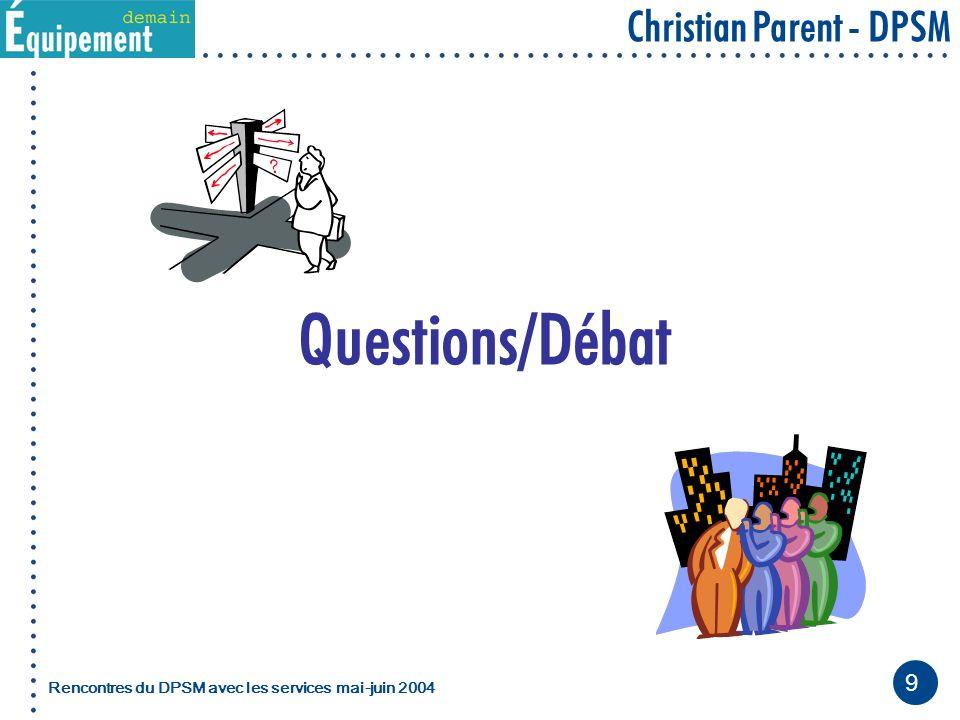 9 Christian Parent - DPSM Rencontres du DPSM avec les servicesmai-juin 2004 Questions/Débat